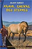 echange, troc Alain Surget - Pamir, cheval des steppes : Sauvez les animaux avec Paul Nature