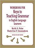 img - for Workbook for Keys to Teaching Grammar to English Language Learners (Michigan Teacher Training) by Folse, Keith S. Published by University of Michigan Press Workbook edition (2009) Paperback book / textbook / text book