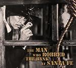 The man who robbed the bank at Santa Fe