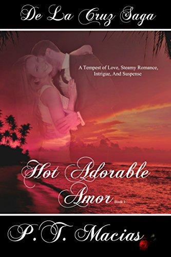 Hot Adorable Amor (Book 1): A Tempest of Love, Steamy Romance, Intrigue, And Suspense (De La Cruz Saga 6) PDF
