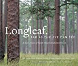 Longleaf, Far as the Eye Can See: A New Vision of North Americas Richest Forest