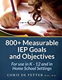 800+ Measurable IEP Goals and Objectives: For Use in K - 12 and in Home School Settings