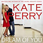 Dream of You: A Laurel Heights Novel, Book 5 (       UNABRIDGED) by Kate Perry Narrated by Xe Sands