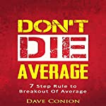 Don't Die Average: 7 Kick-Ass Steps to Unleash Your Inner Awesomeness | Dave Conion