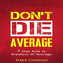 Don't Die Average: 7 Kick-Ass Steps to Unleash Your Inner Awesomeness Audiobook by Dave Conion Narrated by Carl Moore
