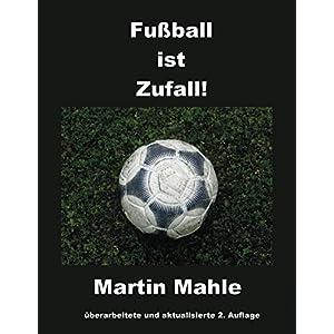 Fußball ist Zufall!: überarbeitete und aktualisierte 2. Auflage