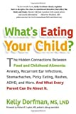 Whats Eating Your Child?: The Hidden Connection Between Food and Childhood Ailments by Kelly Dorfman (April 28 2011)