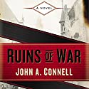 Ruins of War (       UNABRIDGED) by John A. Connell Narrated by Rob Shapiro