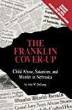 img - for The Franklin Cover-up: Child Abuse, Satanism, and Murder in Nebraska book / textbook / text book