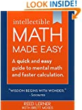 MATH MADE EASY: A quick and easy guide to mental math and faster calculation. (Intellectible Math Book 1)