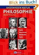 Basiswissen Abitur Philosophie - Abitur 2015/2016: Basiswissen Abitur Philosophie: Texte - Positionen - Methoden - Tests