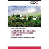 Evaluaci N de La Pol Tica P Blica de Municipios Saludables: Antioquia-Colombia, período 2001-2005