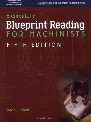 Elementary Blueprint Reading for Machinists, 5E - Cengage Learning - DE-140186256X - ISBN: 140186256X - ISBN-13: 9781401862565