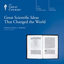 Great Scientific Ideas That Changed the World  by The Great Courses Narrated by Professor Steven L. Goldman