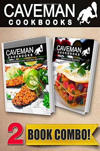 Paleo Intermittent Fasting Recipes and Raw Paleo Recipes: 2 Book Combo (Caveman Cookbooks ) by Angela Anottacelli