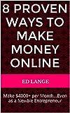 8 Proven Ways to Make Money Online: Make 00+ per Month...Even as a Newbie Entrepreneur