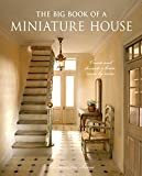 Big Book of a Miniature House, The: Create and decorate a house room by room