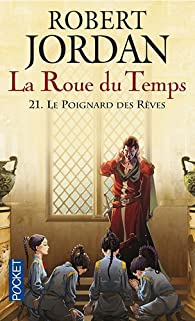 La Roue du Temps, Tome 21 : Le poignard des r�ves par Robert Jordan
