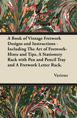 A   Book of Vintage Fretwork Designs and Instructions - Including the Art of Fretwork-Hints and Tips, a Stationery Rack with Pen and Pencil Tray and a PDF