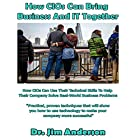 How CIOs Can Bring Business and IT Together: How CIOs Can Use Their Technical Skills to Help Their Company Solve Real-World Business Problems Hörbuch von Jim Anderson Gesprochen von: Dr. Jim Anderson