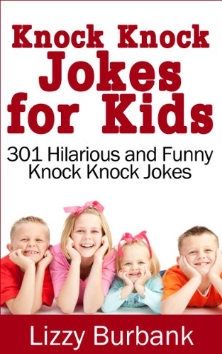 Lizzy Burbank - Knock Knock Jokes for Kids: 301 Hilarious and Funny Knock Knock Jokes (English Edition)