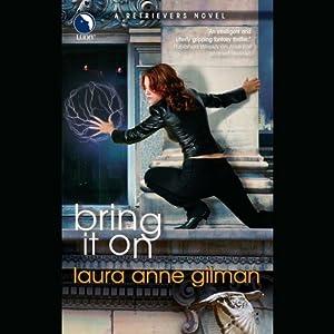 Bring It On: A Retrievers Novel   [Laura Anne Gilman]