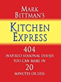 Mark Bittman's Kitchen Express: 404 Inspired Seasonal Dishes You Can Make in 20 Minutes or Less (Thorndike Large Print Health, Home and Learning) (1410425584) by Bittman, Mark