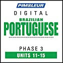Port (Braz) Phase 3, Unit 11-15: Learn to Speak and Understand Portuguese (Brazilian) with Pimsleur Language Programs Audiobook by  Pimsleur Narrated by  Pimsleur