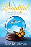 Life is Beautiful: How a Lost Girl Became a True, Confident Child of God (Morgan James Faith)