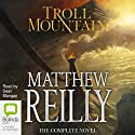 Troll Mountain: The Complete Novel (       UNABRIDGED) by Matthew Reilly Narrated by Sean Mangan