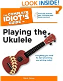 The Complete Idiot's Guide to Playing the Ukulele (Idiot's Guides)