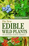 img - for The New Edible Wild Plants of Eastern North America: A Field Guide to Edible (and Poisonous) Flowering Plants, Ferns, Mushrooms and Lichens book / textbook / text book