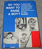 img - for SO YOU WANT TO RAISE A BOY? For Parents of Boys. a Readable, Skillful, Common-Sense Account of the Abc's of Child Psychology from Birth to Age 21, and the Xyz's of Parental Survival. book / textbook / text book