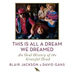 This Is All a Dream We Dreamed: An Oral History of the Grateful Dead | Blair Jackson,David Gans