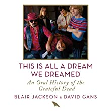 This Is All a Dream We Dreamed: An Oral History of the Grateful Dead (       UNABRIDGED) by Blair Jackson, David Gans Narrated by Holter Graham, Fred Berman, Oliver Wyman, Arthur Bishop, Eliza Foss, Helen Litchfield, Cynthia Hopkins, David Gans