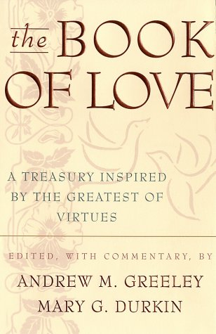 The Book of Love: A Treasury Inspired by the Greatest of Virtues, Andrew M. Greeley, Mary G. Durkin