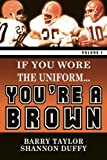 img - for If You Wore The Uniform...You're a Brown! (Volume 1) book / textbook / text book