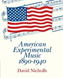 American Experimental Music 1890-1940 (052142464X) by Nicholls, David