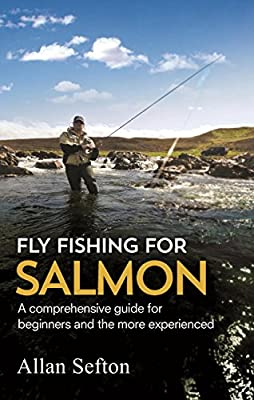 Fly Fishing For Salmon: Comprehensive guidance for beginners and the more experienced by Robinson