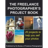 The Freelance Photographer's Project Book: 20 Projects to Help You Sell Your Photosby John Tracy