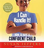 img - for I Can Handle it: How to Have a Confident Child by Jeffers, Susan J., Gradstein, Donna (2002) Paperback book / textbook / text book