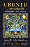 img - for UBUNTU Contributionism - A Blueprint For Human Prosperity: Exposing the global banking fraud book / textbook / text book