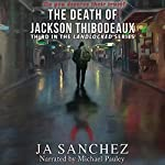 The Death of Jackson Thibodeaux: Landlocked, Book 3 | J. A. Sanchez