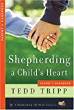 Shepherding a Child's Heart: Parent's Handbook (0966378644) by Tedd Tripp