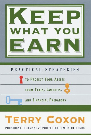 Keep What You Earn: Practical Strategies to Protect Your Assets from Taxes, Lawsuits, and Financial Predators