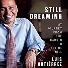 Still Dreaming: My Journey from the Barrio to Capitol Hill (       UNABRIDGED) by Luis Gutierrez, Doug Scofield Narrated by Tony Plana