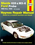 Mazda 626 and Mx-6 Ford Probe Automotive Repair Manual: All Mazda 626-1993 Through 1998, Mazda Mx-6-1993 Through 1997, Ford Probe-1993 Through 1997 (Haynes Automotive Repair Manuals)