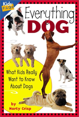 Everything Dog: What Kids Really Want to Know About Dogs (Kids' FAQs), Marty Crisp