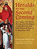 Heralds of the Second Coming: Our Lady, the Divine Mercy, and the Popes of the Marian Era from Blessed Pius IX to Benedict XVI