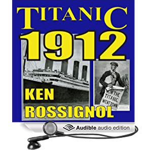 Titanic 1912: The Original News Reporting of the Sinking of the Titanic